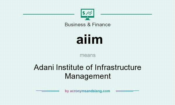 What does aiim mean? It stands for Adani Institute of Infrastructure Management