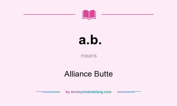 What does a.b. mean? It stands for Alliance Butte