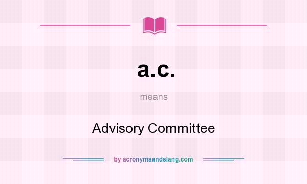 What does a.c. mean? It stands for Advisory Committee