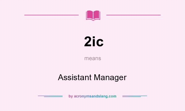 What does 2ic mean? It stands for Assistant Manager