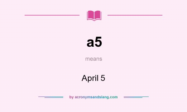 What does a5 mean? It stands for April 5