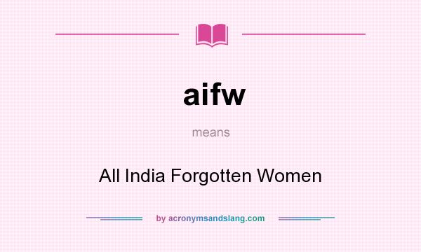 What does aifw mean? It stands for All India Forgotten Women