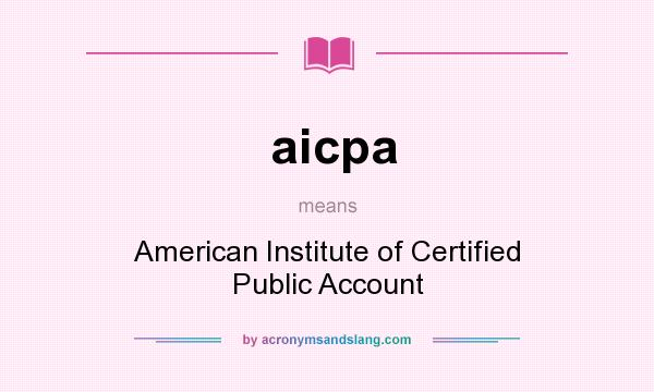 What does aicpa mean? It stands for American Institute of Certified Public Account