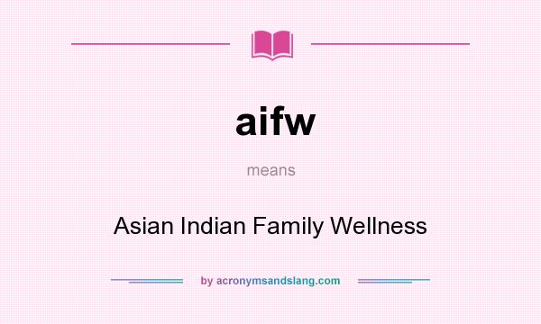 What does aifw mean? It stands for Asian Indian Family Wellness