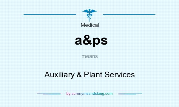 What does a&ps mean? It stands for Auxiliary & Plant Services