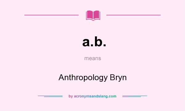 What does a.b. mean? It stands for Anthropology Bryn