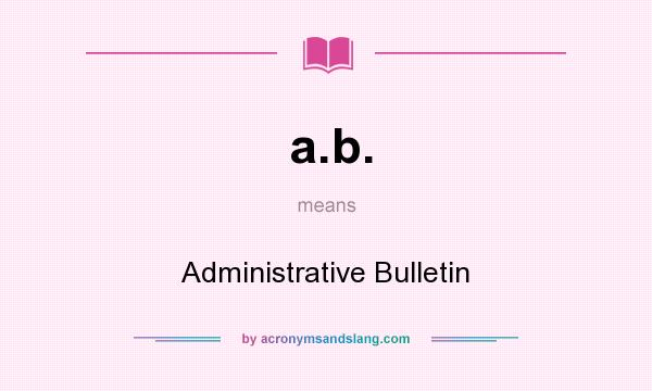 What does a.b. mean? It stands for Administrative Bulletin
