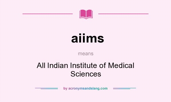 What does aiims mean? It stands for All Indian Institute of Medical Sciences