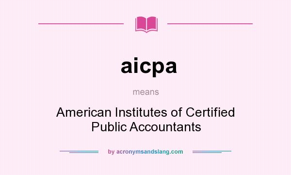 What does aicpa mean? It stands for American Institutes of Certified Public Accountants