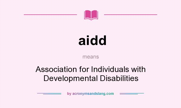 What does aidd mean? It stands for Association for Individuals with Developmental Disabilities