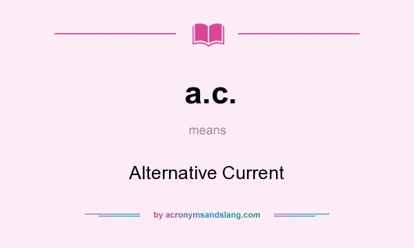 What does a.c. mean? It stands for Alternative Current