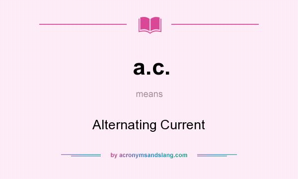 What does a.c. mean? It stands for Alternating Current