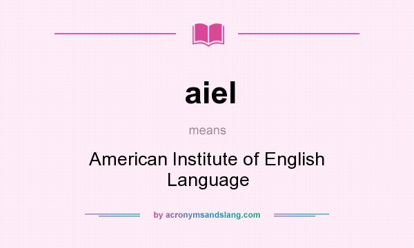 What does aiel mean? It stands for American Institute of English Language