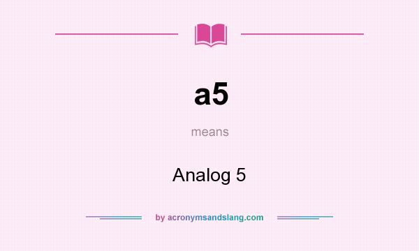What does a5 mean? It stands for Analog 5