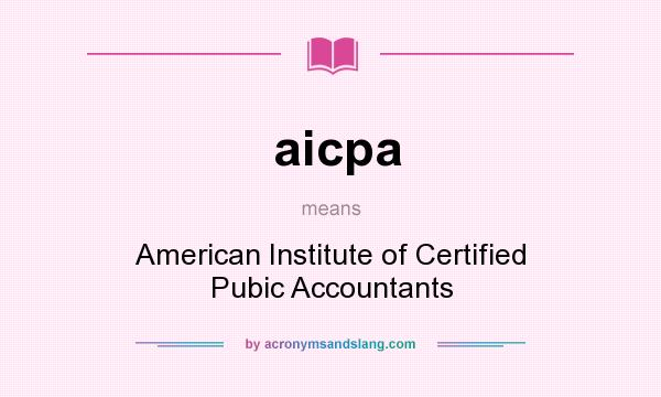What does aicpa mean? It stands for American Institute of Certified Pubic Accountants
