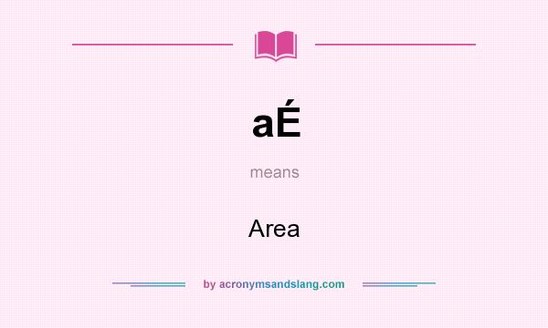 What does aÉ mean? It stands for Area