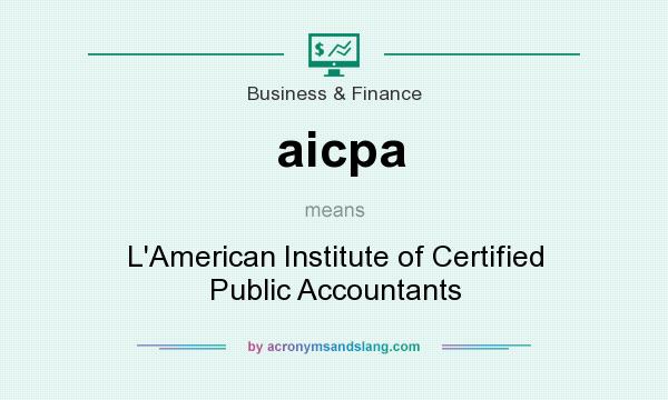 What does aicpa mean? It stands for L`American Institute of Certified Public Accountants
