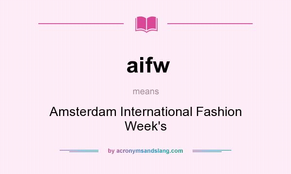 What does aifw mean? It stands for Amsterdam International Fashion Week`s