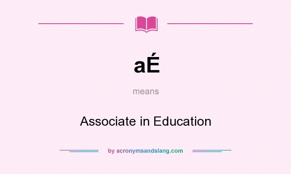 What does aÉ mean? It stands for Associate in Education