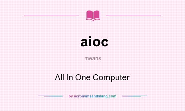 What does aioc mean? It stands for All In One Computer