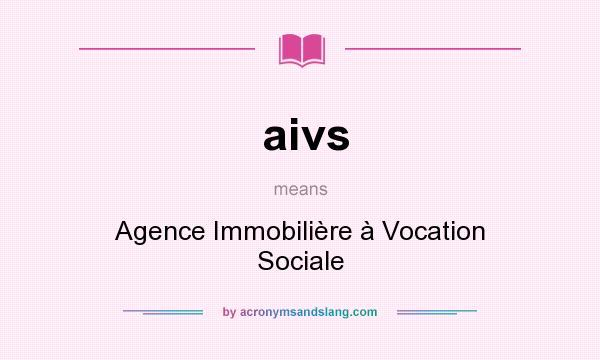 What does aivs mean? It stands for Agence Immobilière à Vocation Sociale
