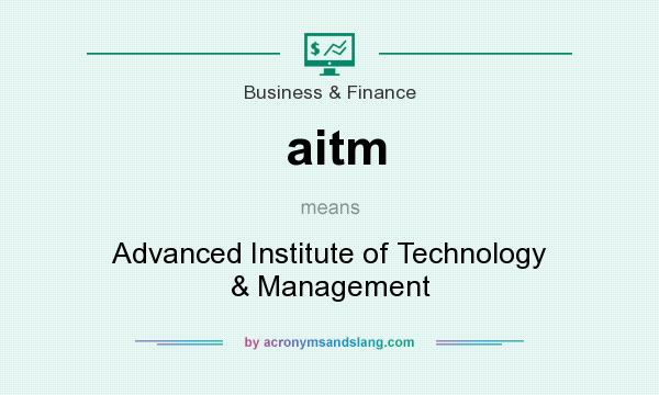 What does aitm mean? It stands for Advanced Institute of Technology & Management