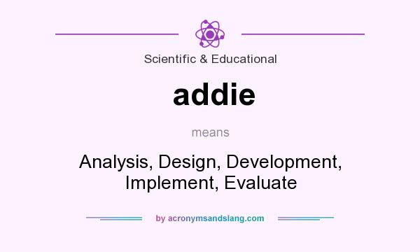 What does addie mean? It stands for Analysis, Design, Development, Implement, Evaluate