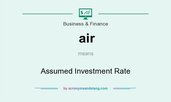 What does air mean? It stands for Assumed Investment Rate