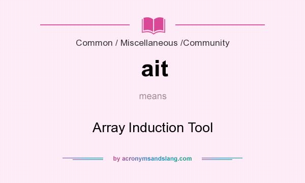 What does ait mean? It stands for Array Induction Tool