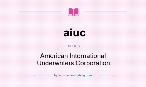 What does aiuc mean? It stands for American International Underwriters Corporation