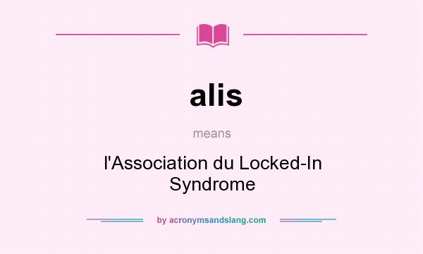 What does alis mean? It stands for l`Association du Locked-In Syndrome