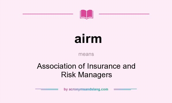 What does airm mean? It stands for Association of Insurance and Risk Managers