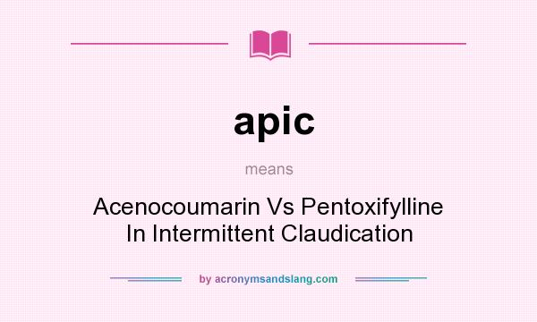 What does apic mean? It stands for Acenocoumarin Vs Pentoxifylline In Intermittent Claudication