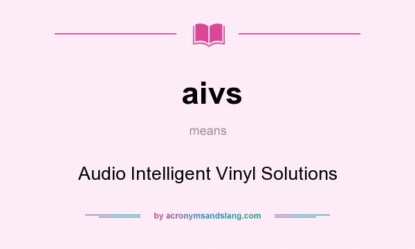 What does aivs mean? It stands for Audio Intelligent Vinyl Solutions