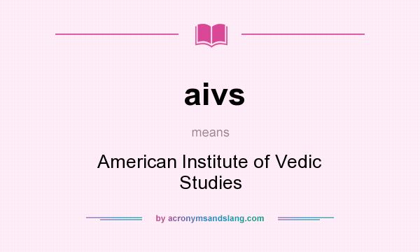 What does aivs mean? It stands for American Institute of Vedic Studies
