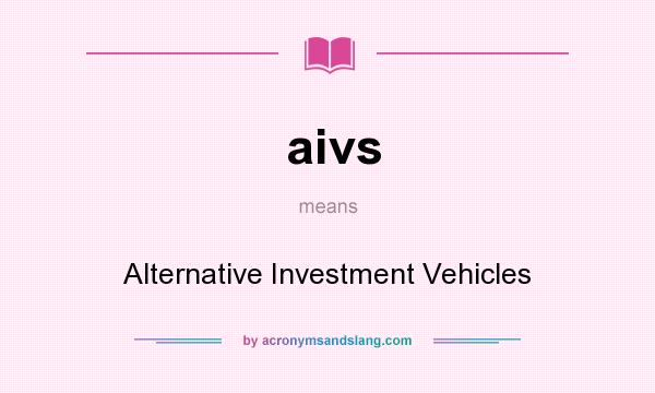 What does aivs mean? It stands for Alternative Investment Vehicles