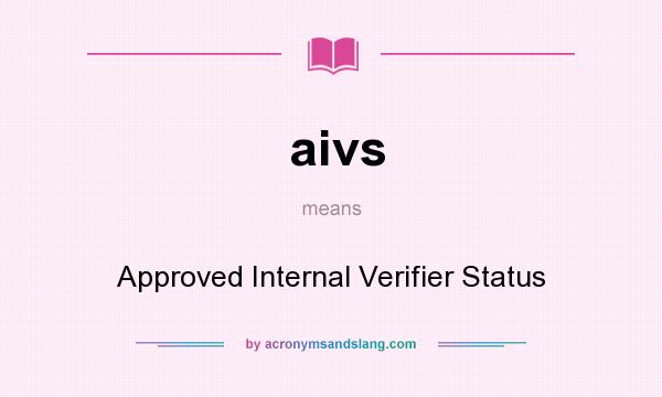 What does aivs mean? It stands for Approved Internal Verifier Status