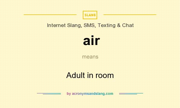 What does air mean? It stands for Adult in room