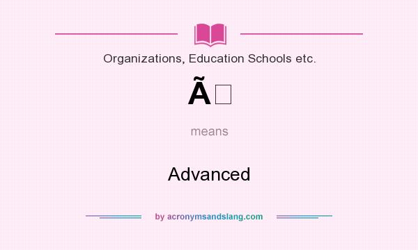 What does À mean? It stands for Advanced