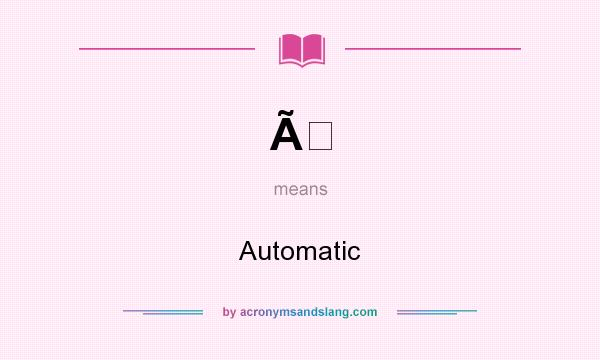 What does À mean? It stands for Automatic