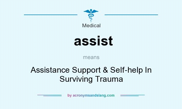 What does assist mean? It stands for Assistance Support & Self-help In Surviving Trauma