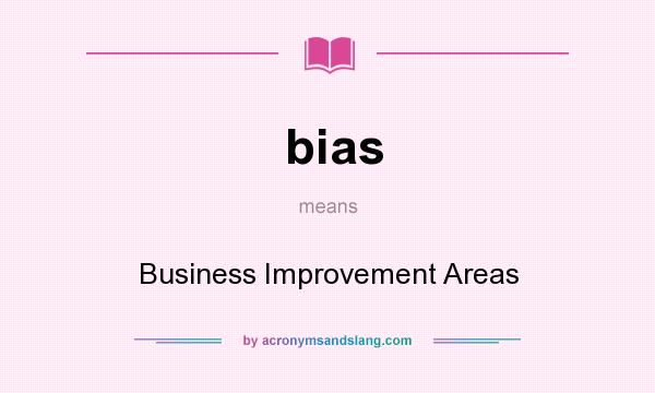 What does bias mean? It stands for Business Improvement Areas