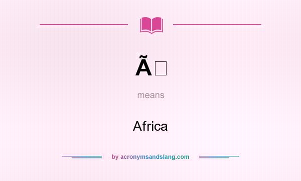 What does À mean? It stands for Africa