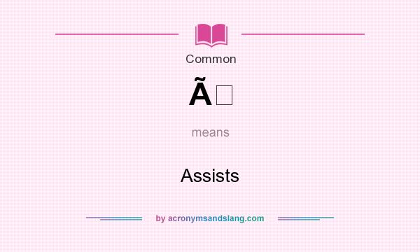 What does À mean? It stands for Assists