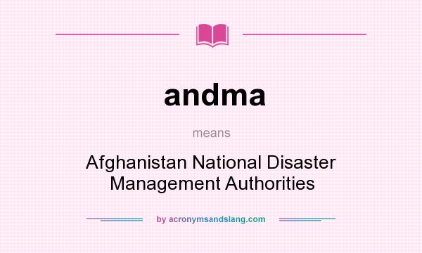 What does andma mean? It stands for Afghanistan National Disaster Management Authorities
