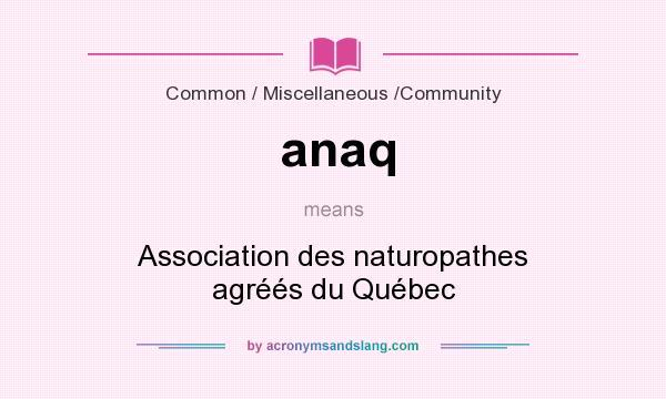 What does anaq mean? It stands for Association des naturopathes agréés du Québec