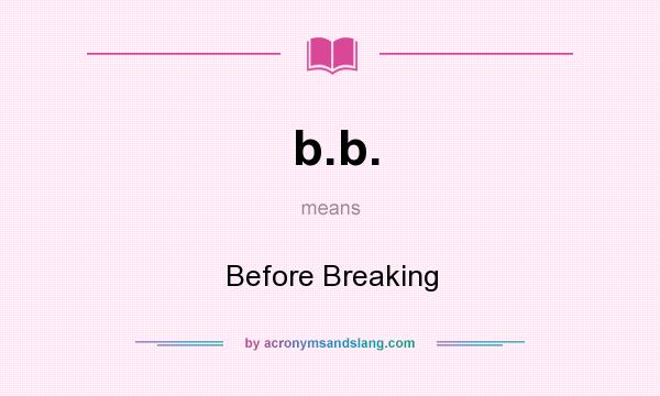 What does b.b. mean? It stands for Before Breaking