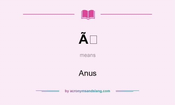 What does À mean? It stands for Anus