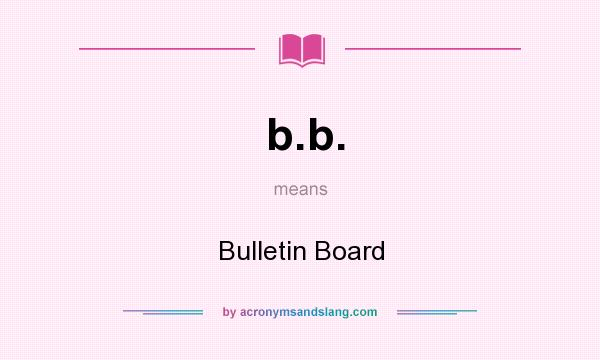 What does b.b. mean? It stands for Bulletin Board