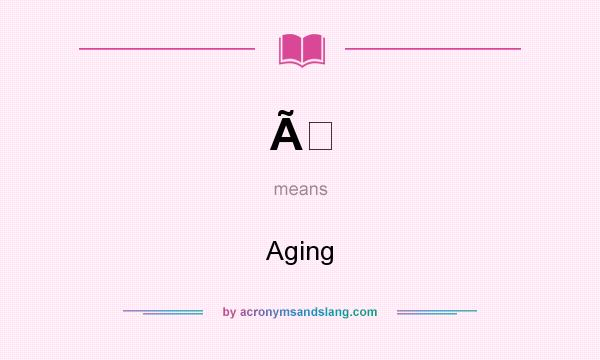 What does À mean? It stands for Aging